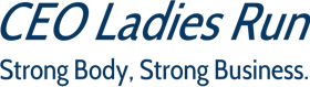 CEO Ladies Run - Strong Body, Strong Business.